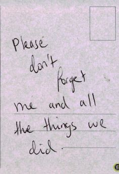 Please dont.because only thing left are is memories...