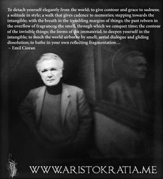 . Emil Cioran, Art Of Living, Solitude, Philosophy, Things To Think About, The Outsiders, The Past, Poetry, Sad