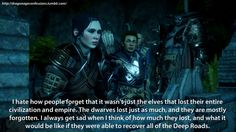 Yeah.... it's kinda sad that the dwarves are being forgotten and then the elves get all the attention about how they lost everything... when in reality they weren't the only ones, but nobody really thinks about it or cares.