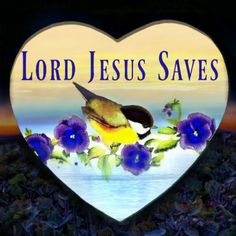 """Lord Jesus Saves~ Romans 10:9 If you confess with your mouth, """"Jesus is Lord,"""" and believe in your heart that God raised Him from the dead, you will be saved."""