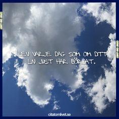 Lev varje dag som om ditt liv just har börjat.  Gilla och dela det här citatet om du tycker om det. ❤️ Följ oss för fler citat! ❤️ Du hittar oss på:  instagram.com/citatenomlivet facebook.com/citatomlivet citatomlivet.se  #leva #leva #livet #njutavlivet #tavarapåvarjedag #dag #liv #njuta #citatomlivet #citat