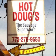 Hot Doug's in Chicago: Definitely not a hot dog fan, but a lot of people have recommended this place...