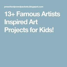 13+ Famous Artists Inspired Art Projects for Kids!