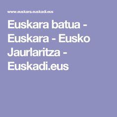 Euskara batua - Euskara - Eusko Jaurlaritza - Euskadi.eus
