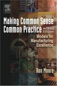 Making Common Sense Common Practice: Models for Manufacturing Excellence by Ron Moore