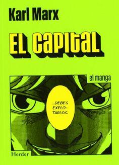 El capital : el manga / Karl Marx.  He aquí la versión manga de esta obra cumbre de recobrada vigencia que invita a «seguir a los propietarios del dinero y de la fuerza de trabajo al lugar oculto de la producción [donde] descubriremos el secreto de la obtención de beneficios».
