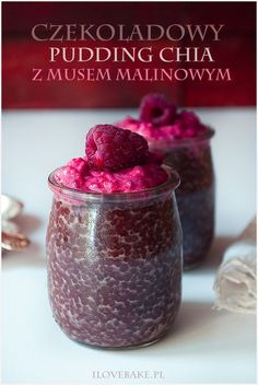 Czekoladowy pudding chia z musem malinowym - I Love Bake Chia Pudding, What You Eat, Jello, Lemonade, Mousse, Raspberry, Deserts, Healthy Recipes, My Love