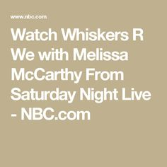 Watch Whiskers R We with Melissa McCarthy From Saturday Night Live - NBC.com