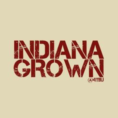 Indiana Grown #Indiana #Hoosier