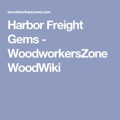 Harbor Freight Gems - WoodworkersZone WoodWiki