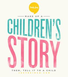 Make up a children's story, then tell it to a child. Happy Father's Day! #purpose #quotes #joeyreiman #brighthouse