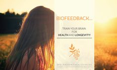 Radiant Reality Blog   Biofeedback from http://www.radiantreality.net/2015/07/07/biofeedback-train-your-brain-for-health-and-longevity/ #radiantreality #biofeedback