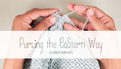 The Eastern style purl stitch, a photo tutorial for a shorter, tighter purl that's great for cables and ribbing!