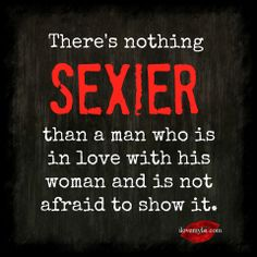 There's nothing sexier than a man who is in love with his woman and not afraid…