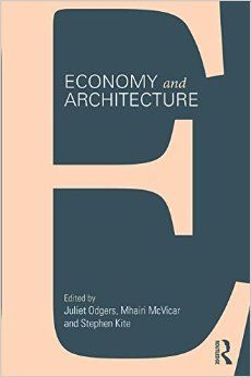 Juliet Odgers, Mhairi McVicar and Stephen Kite (eds) / Economy and Architecture