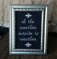 "(via O The Weather Outside… cross stitch quote from Forgetting Sarah Marshall "" Paul Rudd came to the rescue with this nearly tossed off line, which seemed perfect and almost seasonal. Perfect Christmas gift!"