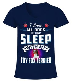 """# I Only Sleep With My Toy Fox Terrier .  HOW TO ORDER:1. Select the style and color you want2. Click """"Buy it now""""3. Select size and quantity4. Enter shipping and billing information5. Done! Simple as that!TIPS: Buy 2 or more to save shipping cost!This is printable if you purchase only one piece. so don't worry, you will get yours.Guaranteed safe and secure checkout via: Paypal 
