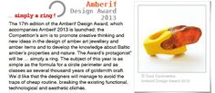 AMBERIF DESIGN AWARD 2013    As always, a maximum of two entries can be submitted. Participation in the competition is free of charge.    Where: Gdansk Poland/ International  When: Submission deadline: February 10, 2013  More information: http://www.mtgsa.com.pl