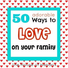 50 Adorable Ways to Love On Your Family #247moms