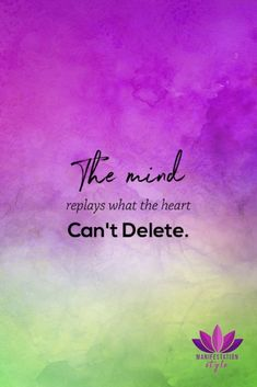 The mind replays what the heart can't delete | Manifestation Style Quotes #positivequotes #quotes #creativequotes #inspirationalquotes