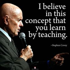 """""""I believe in this concept that you learn by teaching."""" ~ Stephen Covey  #stephencovey #stephencoveyquotes #kurttasche"""