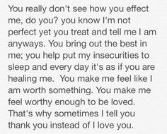 I Had Said This To My Boyfriend Telling Him How He Made Me Feel Is Helping If You Arent Good With Words Then Free Use Tell