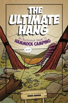The Ultimate Hang: An Illustrated Guide To Hammock Camping AWESOME illustrations! BEST book for hammock camping!