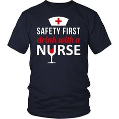 Show how much you love your professions with Safety first Drink with a Nurse Tee. Custom t-shirts, hoodies & mugs by Teelime.com