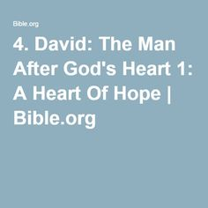 """4. David: The Man After God's Heart 1: A Heart Of Hope 