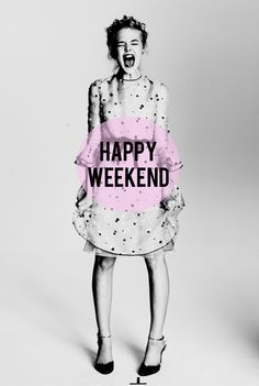 Happy Weekend  /