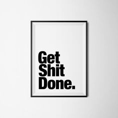 Get Shit Done by The Early Bird, Printable Art, Typography Print, Home Decor, Love, Quotes, Inspiration, Motivation, Download Art, Digital Art. These files are ready to download immediately!