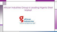 African industries group is leading nigeria steel market