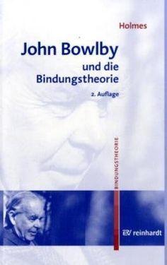 John Bowlby und die Bindungstheorie: Amazon.de: Jeremy Holmes, Martin Dornes, Andreas Wimmer: Bücher