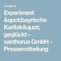 """Experiment """"bayrische Karibik"""" geglückt - xanthurus GmbH - Pressemitteilung"""