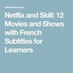 Netflix and Skill: 12 Movies and Shows with French Subtitles for Learners