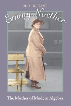 renee? Emmy Noether: The Mother of Modern Algebra
