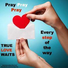 Pray Pray Pray TRUE LOVE WAITS!!  true love waits teen sexual purity Christian quotes teensexualpurity.com facebook.com/teenpurity