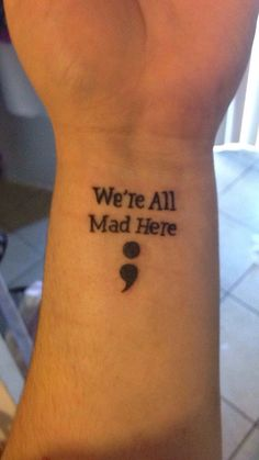 Semicolon tattoo with Alice in Wonderland quote. | Yelp