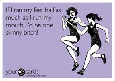 If you're talking while you're running, YOU'RE NOT RUNNING HARD ENOUGH