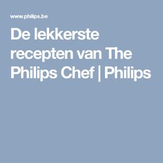 De lekkerste recepten van The Philips Chef | Philips