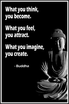 "Quote of the Day: ""What you think, you become. What you feel, you attract. What you imagine, you create."" ~ Buddha ...."