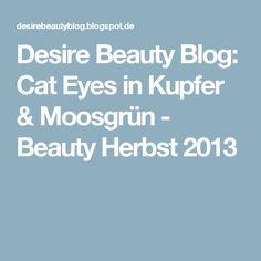 Desire Beauty Blog: Cat Eyes in Kupfer & Moosgrün - Beauty Herbst 2013