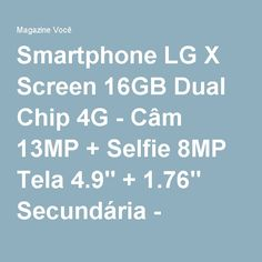 "Smartphone LG X Screen 16GB Dual Chip 4G - Câm 13MP + Selfie 8MP Tela 4.9"" + 1.76"" Secundária - Magazine Bethcristina"
