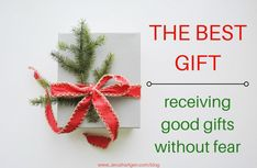 The Best Gift: Receiving Good Gifts without Fear