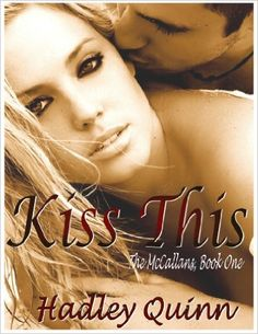 Kiss This (The McCallans Book 1) - Kindle edition by Hadley Quinn. Contemporary Romance Kindle eBooks @ Amazon.com.