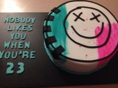 nobody likes you when you re 23 cake blink 182 birthday cake blink 182 6181