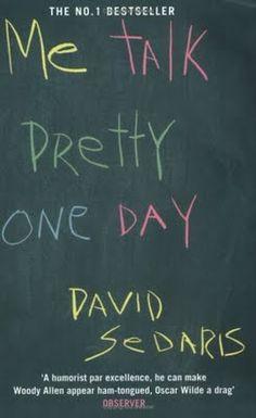 Me Talk Pretty One Day by David Sedaris