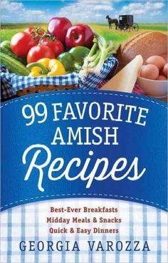 99 Favorite Amish Recipes *Midday Meals and Snacks *Quick and Easy Dinners - By: Georgia Varozza Easy Healthy Recipes, Gourmet Recipes, Healthy Snacks, Snack Recipes, Dessert Recipes, Cooking Recipes, Desserts, Cooking Games, Dessert Food