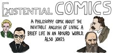 Existential Comics | Check out these philosophy comics. See if they illuminate critical theory for you in a new way. Why not try and illustrate some of your own?