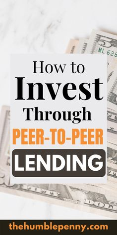 Ultimate Guide on How to Invest in Peer-to-Peer (P2P) Lending - Why invest, Who to invest with, How to invest, Returns expected, & Key risks ...